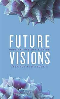 [GRATIS] Future Visions: Original Science Fiction Inspired by Microsoft [Kindle Edition]