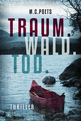 kostenloser Thriller: 'Traum. Wald. Tod.' von M.C. Poets