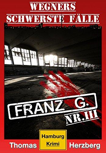 [Amazon.de] Franz G. – Thriller: Wegners schwerste Fälle (Kindle Ebook) kostenlos