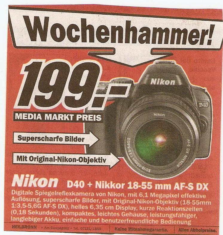 Hammerschnäppchen: Ab Heute in Mediamarkt Heilbronn Nikon D40 Kit nur 199,- Euro !!!