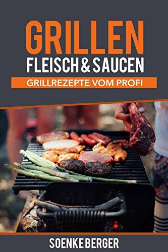 Gratis Kindle Ebook: Grillen Fleisch & Grilsaucen - Grillrezepte vom Profi --> Grillen kann ich auch