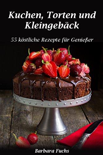 Gratis Kindle eBook: Kuchen, Torten und Kleingebäck - 55 köstliche Rezepte für Genießer