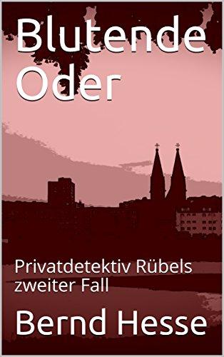 [Amazond.de] Blutende Oder: Privatdetektiv Rübels zweiter Fall (Kindle Ebook) kostenlos