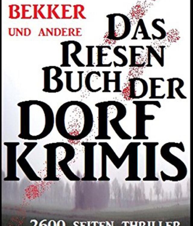 Das Riesen-Buch der Dorf-Krimis: 2600 Seiten Thriller Spannung (Kindle eBook gratis)