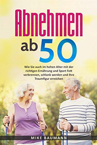 [Amazon.de] Abnehmen ab 50: Wie Sie auch im hohen Alter mit der richtigen Ernährung und Sport Fett verbrennen, schlank werden und Ihre Traumfigur erreichen