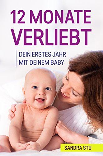 [GRATIS Kindle-Version] 12 Monate Verliebt: Dein Erstes Jahr Mit Deinem Baby