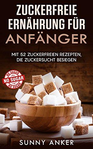 Zuckerfreie Ernährung mit 52 Rezepten (Kindle Ebook) GRATIS!