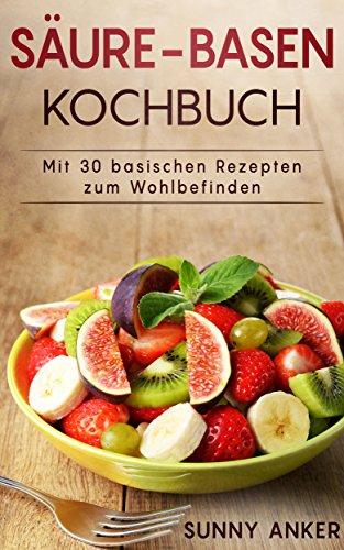 Säure-Basen Kochbuch mit 30 basischen Rezepten (Kindle Ebook) Gratis!