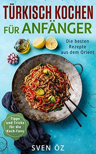 [Amazon] Türkisch Kochen für Anfänger : Die besten Rezepte aus dem Orient e-Book kostenlos