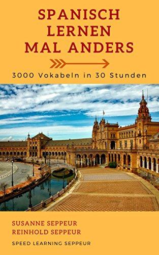 Spanisch lernen mal anders - 3000 Vokabeln in 30 Stunden