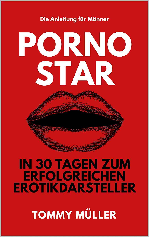 (Geiler Preisjäger) Gratis eBook Pornostar: In 30 Tagen zum erfolgreichen Erotikdarsteller