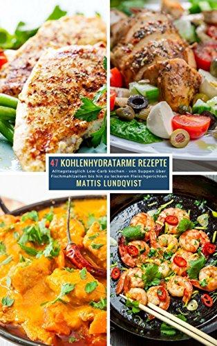 (Kindle) 47 Kohlenhydratarme Rezepte: Alltagstauglich Low-Carb kochen GRATIS