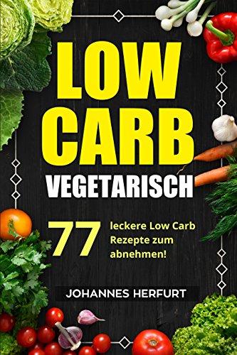 Low Carb Vegetarisch - 77 vegetarische Low Carb Rezepte - Gratis Ebook