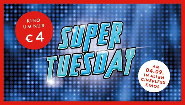 SUPER Tuesday am 4.9 in cineplexx