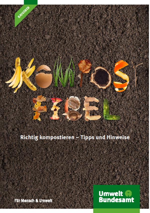 [Umweltbundesamt Deutschland] Kompostfibel: Richtig kompostieren - Tipps und Hinweise