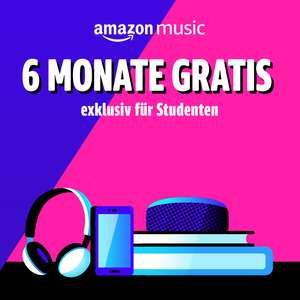 Amazon Prime Student - Amazon Music Unlimited - 6 Monate gratis
