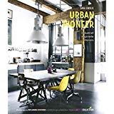 Urban Pioneer: Industriell inspirierte Interiors Gebundenes Buch