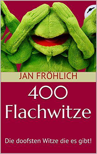 400 Flachwitze: Die doofsten Witze die es gibt!- kostenloses eBook