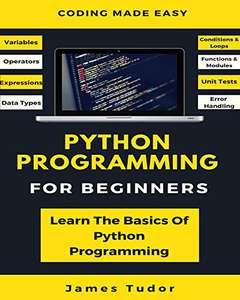 Python Programming For Beginners: Learn The Basics Of Python Programming (Python Crash Course, Programming for Dummies) kostenloses eBook