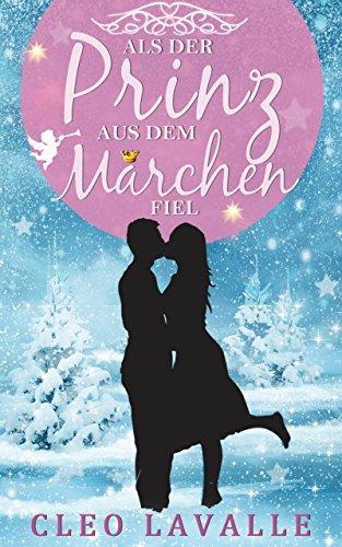 Als der Prinz aus dem Märchen fiel - kostenloses eBook (Liebesroman, 200 Seiten)