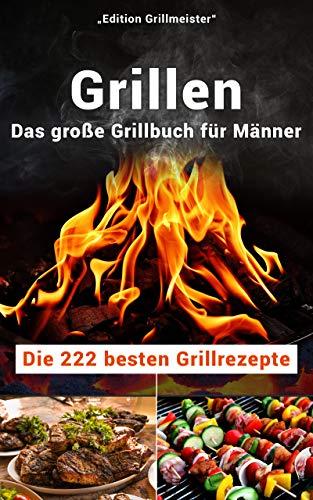 Das große Grillbuch für Männer: Die 222 besten Grillrezepte
