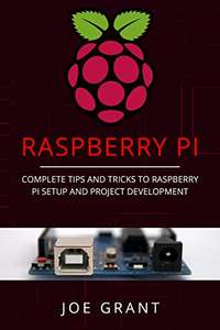 Raspberry Pi: Complete Tips and Tricks to Raspberry Pi Setup and Project Development (English Edition) kostenlos als eBook