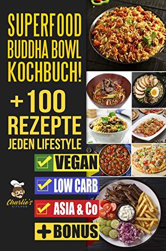 Superfood - Buddha Bowl Kochbuch, 100 Rezepte für jeden Lifestyle (eBook)
