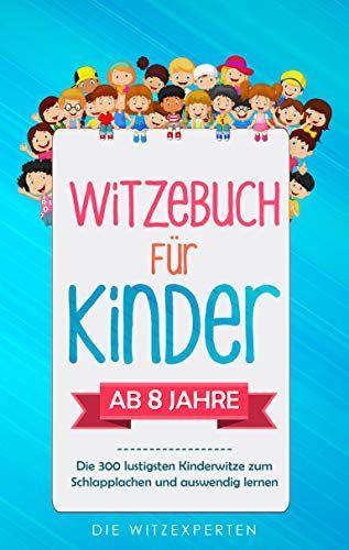 Witzebuch für Kinder: Lachen bis die Tränen kommen! Die 300 lustigsten Kinderwitze kostenlos