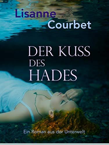 Der Kuss des Hades: Ein Roman aus der Unterwelt (Roman, 346 Seiten)