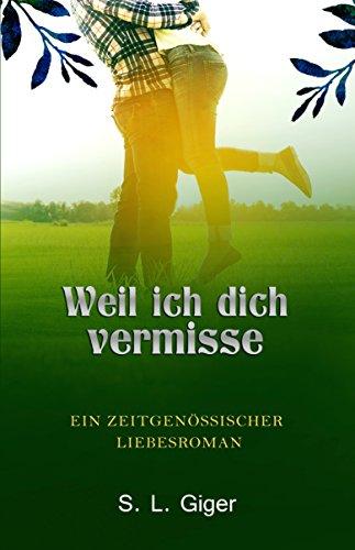 Weil ich dich vermisse: Ein Liebesroman kostenlos (272 Seiten)