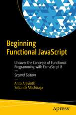 Beginning Functional JavaScript - Uncover the Concepts of Functional Programming with EcmaScript 8 (Apress, Springer)