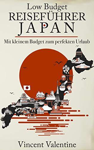 Low Budget Reiseführer Japan: Ein Guide für den perfekten Japan-Urlaub mit kleinem Budget