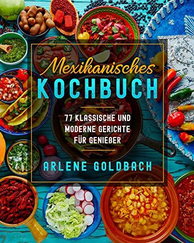 Mexikanisches KOCHBUCH: 77 klassische und moderne Gerichte für Genießer (E-Book)