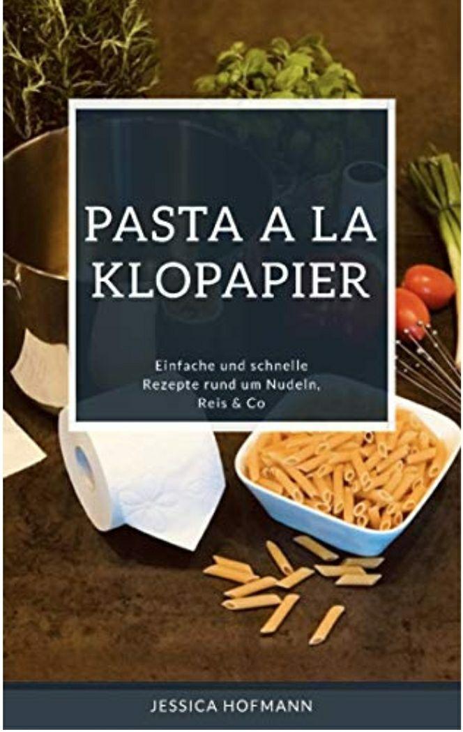 Kindle Ebook Kochen nach Corona: Pasta a la Klopapier: Einfache und schnelle Rezepte rund um Nudeln, Reis & Co