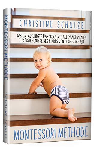 Montessori Methode: Das Umfassendste Handbuch mit allen Aktivitäten zur Erziehung Deines Kindes von 0 bis 3 Jahren (Kindle Ausgabe)