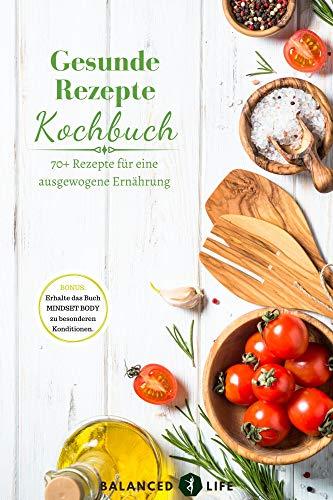Gesunde Rezepte Kochbuch - 70+ Rezepte für eine ausgewogene Ernährung (Kindle Ausgabe)