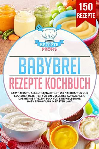Babybrei Kochbuch: Babynahrung selbst gemacht mit 150 Rezepten