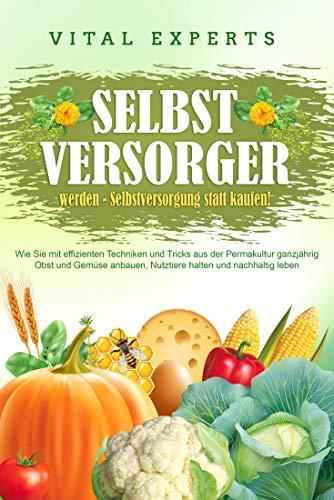 SELBSTVERSORGER WERDEN - Selbstversorgung statt kaufen! (Kindle Ausgabe)