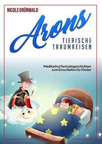 Arons tierische Traumreisen: Meditative Fantasiegeschichten zum Einschlafen für Kinder (Kindle Ausgabe)