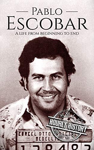 Pablo Escobar: A Life From Beginning to End (eBook, Englisch)