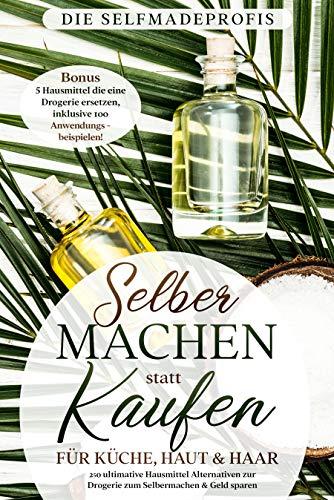 Selber machen statt kaufen für Küche, Haut & Haar: 250 ultimative Hausmittel Alternativen zur Drogerie Buch (Kindle Ausgabe)