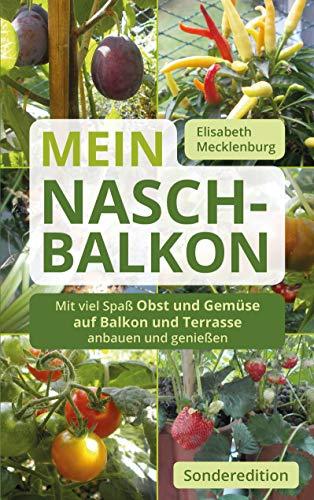 Mein Nasch-Balkon / Sonderedition: Mit viel Spaß Obst und Gemüse auf Balkon und Terrasse anbauen und genießen (Kindle Ausgabe)
