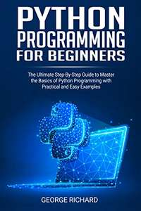 Python Programming For Beginners: The Ultimate Step-By-Step Guide to Master the Basics of Python Programming - (Kindle Ausgabe)