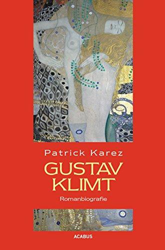 Gustav Klimt. Zeit und Leben des Wiener Künstlers Gustav Klimt: Romanbiografie (Kindle Ausgabe)