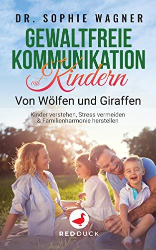 GEWALTFREIE KOMMUNIKATION MIT KINDERN: Von Wölfen und Giraffen - Kinder verstehen, Stress vermeiden & Familienharmonie - (Kindle Ausgabe)