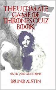 The Ultimate Game Of Thrones Quiz Book: Over 800 Questions