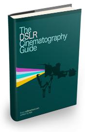 Gratis eBook für DSLR-Videofilmer: DSLR Cinematography Guide @nofilmschool.com