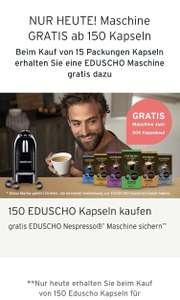 NUR HEUTE! Maschine GRATIS ab 150 Kapseln Beim Kauf von 15 Packungen Kapseln erhalten Sie eine EDUSCHO Maschine gratis dazu
