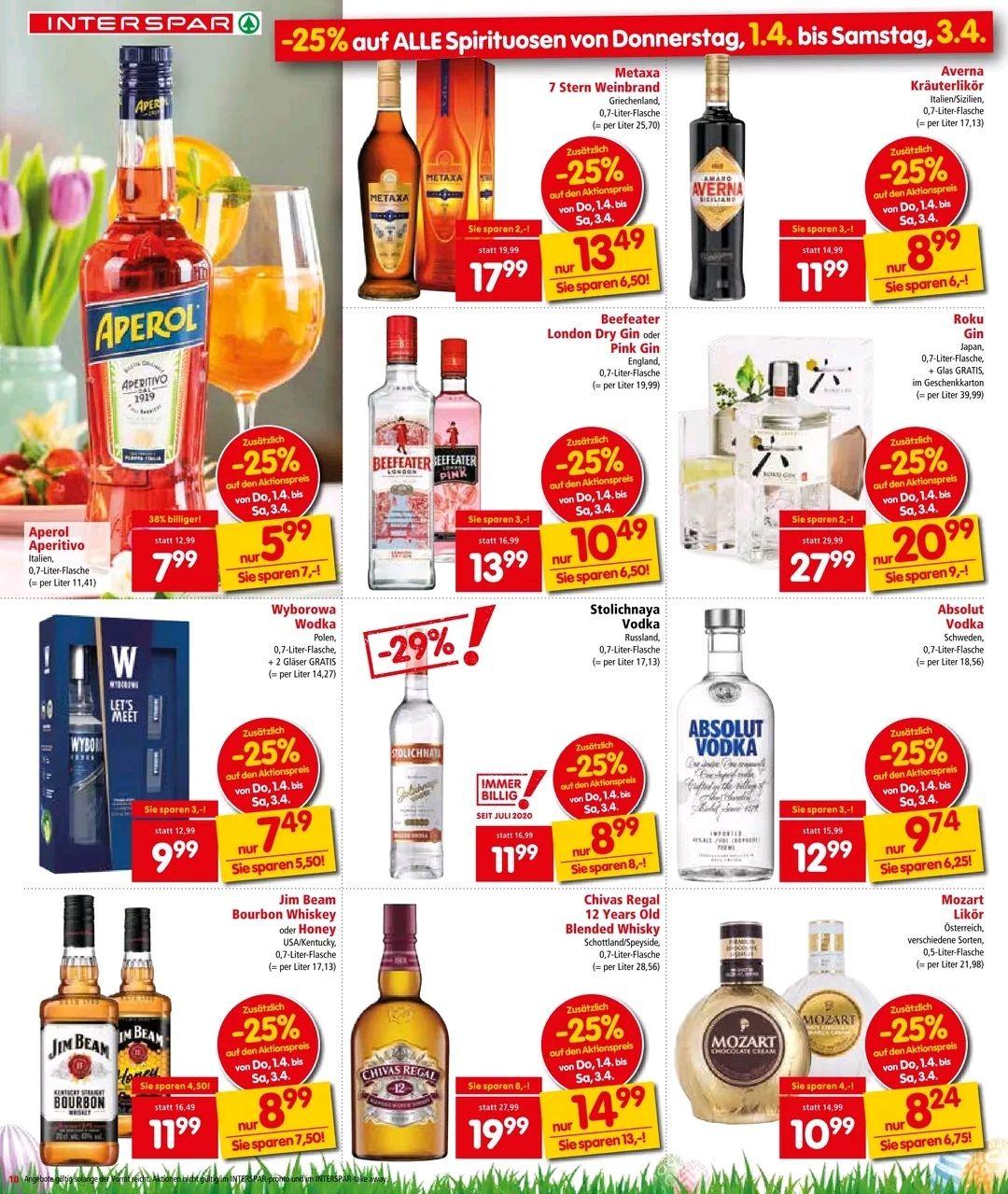 - 25% auf Spirituosen bei Interspar zB Aperol, Metaxa, Absolut, Beefeater, Averna, Chivas, Stolichnaya, Wyborowa