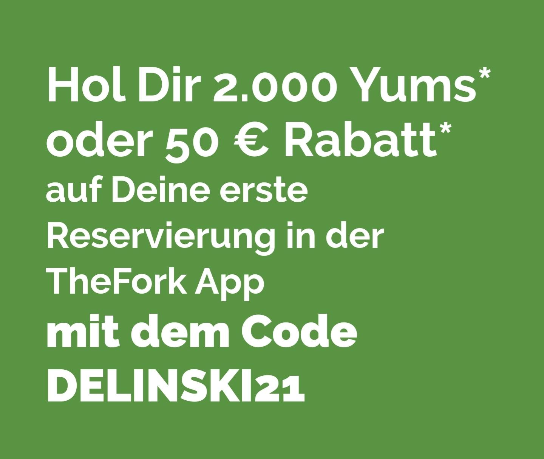 thefork.at mit Code DELINSKI21 derzeit 50 Euro Konsumations Gutschrift (2000 Yums) für deinen zweiten gebuchten Restaurantbesuch